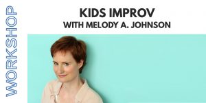 Workshop with Melody Johnson: Kids Improv @ Firehall Theatre 3rd floor